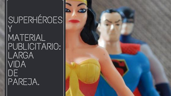 Material publicitario y Superhéroes: larga vida de pareja.